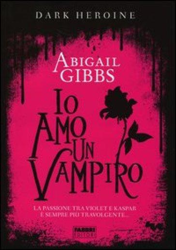 Io amo un vampiro. Dark heroine - Abigail Gibbs |
