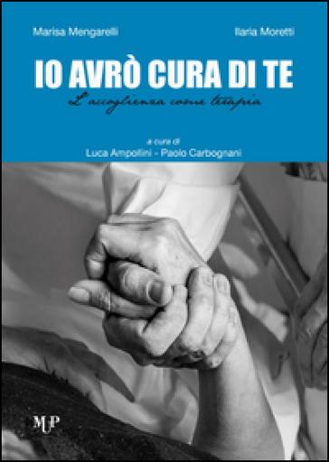 Io avrò cura di te. L'accoglienza come terapia - Marisa Mengarelli   Thecosgala.com