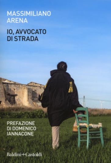 Io, avvocato di strada - Massimiliano Arena |