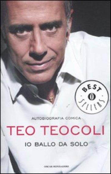 Io ballo da solo. Autobiografia comica - Teo Teocoli   Thecosgala.com