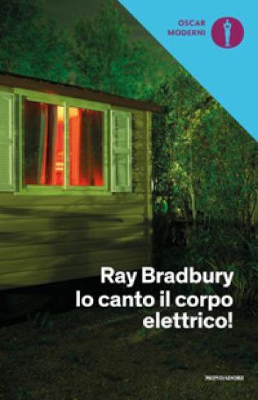 Io canto il corpo elettrico! - Ray Bradbury pdf epub