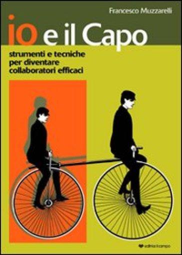 Io e il capo. Strumenti e tecniche per diventare collaboratori efficaci - Francesco Muzzarelli pdf epub