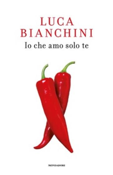 Io che amo solo te - Luca Bianchini |