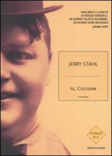 Io, ciccione - Jerry Stahl |