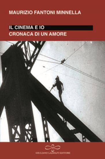 Io e il cinema. Cronaca di un amore - Maurizio Fantoni Minnella | Ericsfund.org