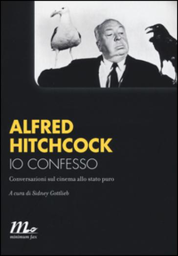 Io confesso. Conversazioni sul cinema allo stato puro - Alfred Hitchcock pdf epub