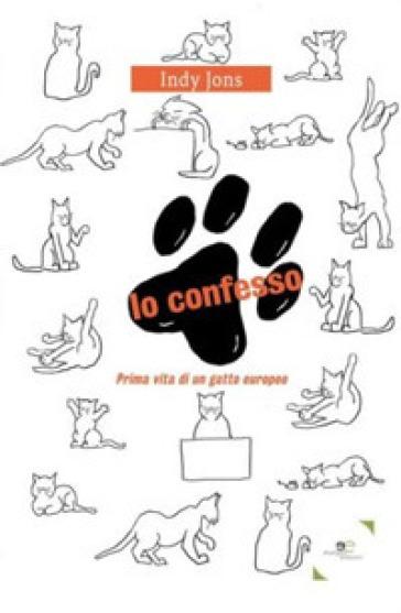 Io confesso. Prima vita di un gatto europeo - Jons Indy | Kritjur.org