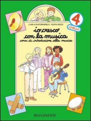 Io cresco con la musica. Corso di introduzione alla musica. Per la Scuola media. 4. - Carla Pastormerlo | Kritjur.org