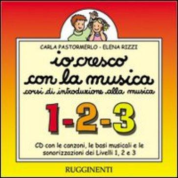 Io cresco con la musica. Livelli 1, 2 e 3. Canzoni, basi musicali e sonorizzazioni. Con CD Audio. Per la Scuola media - Carla Pastormerlo |