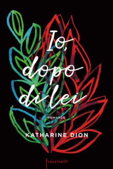 Io, dopo di lei - Katharine Dion |