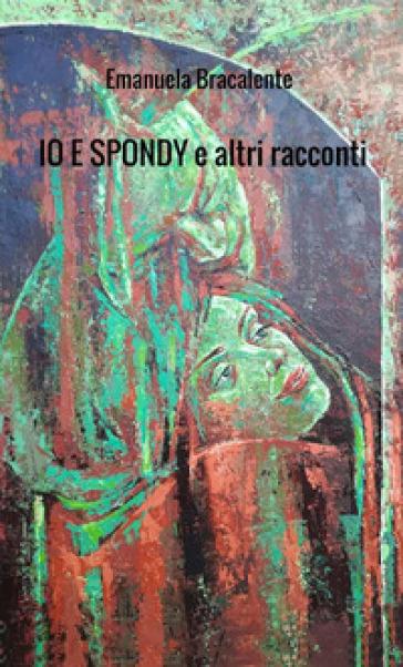 Io e Spondy e altri racconti