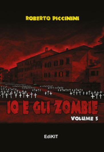 Io e gli zombie. 5. - Roberto Piccinini |