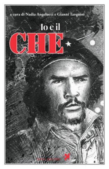 Io e il Che - ANGELUCCI N. | Jonathanterrington.com