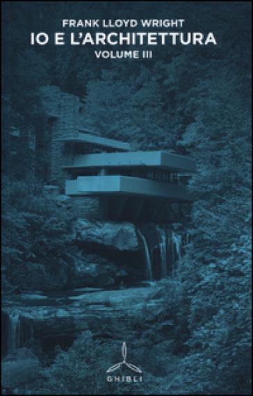 Io e l'architettura. 3. - Frank Lloyd Wright | Thecosgala.com