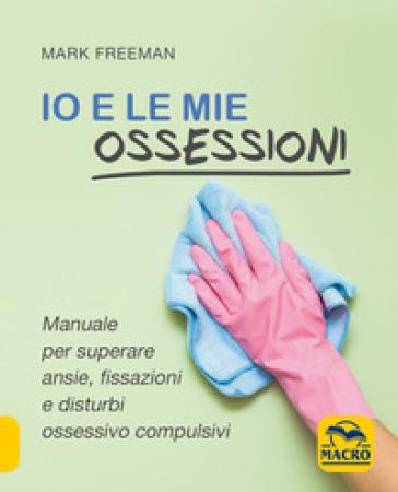 Io e le mie ossessioni - Mark Freeman |