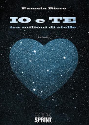 Io e te, tra milioni di stelle - Pamela Ricco pdf epub