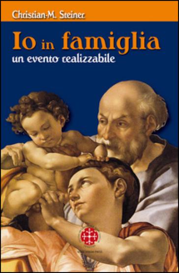 Io in famiglia. Un evento realizzabile - Christian M. Steiner |