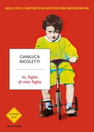 Io, figlio di mio figlio - Gianluca Nicoletti |