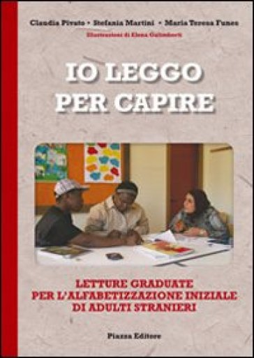 Io leggo per capire. Letture graduate per l'alfabetizzazione iniziale di adulti stranieri - Claudio Pivato | Rochesterscifianimecon.com