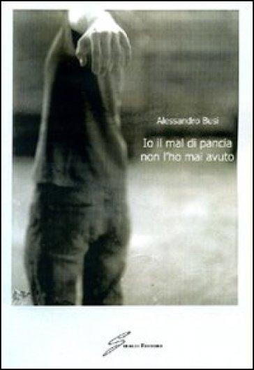 Io il mal di pancia non l'ho mai avuto - Alessandro Busi | Kritjur.org