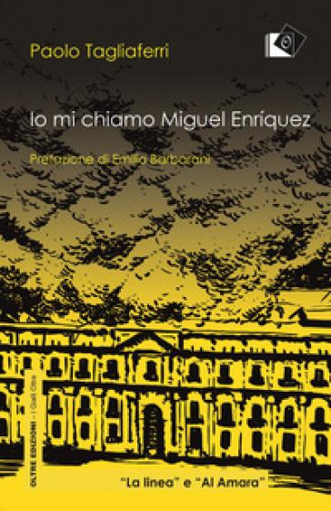 Io mi chiamo Miguel Enriquez - Paolo Tagliaferri |
