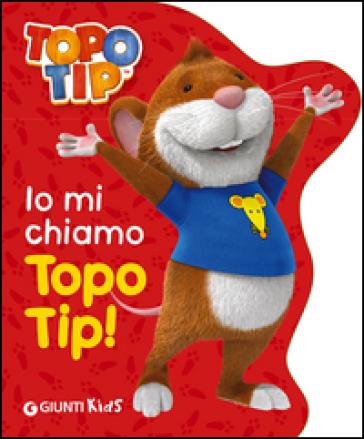 Io mi chiamo topo tip valentina mazzola libro for Topo tip giocattoli
