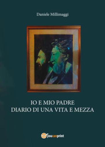 Io e mio padre. Diario di una vita e mezza - Daniele Millimaggi   Ericsfund.org