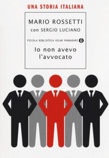Io non avevo l'avvocato. Una storia italiana - Mario Rossetti | Kritjur.org