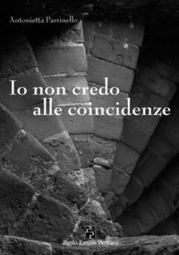 Io non credo alle coincidenze - Antonietta Parrinello | Rochesterscifianimecon.com