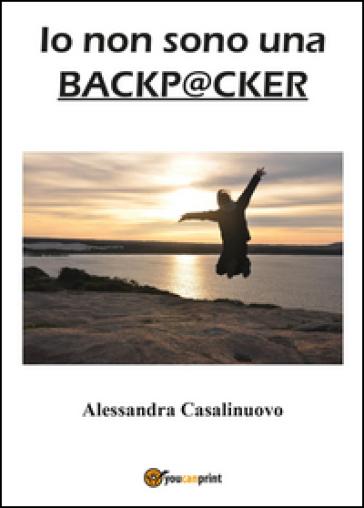 Io non sono una backpacker - Alessandra Casalinuovo |
