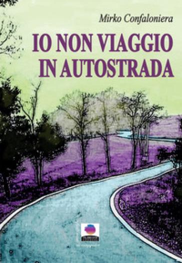 Io non viaggio in autostrada - Mirko Confaloniera pdf epub
