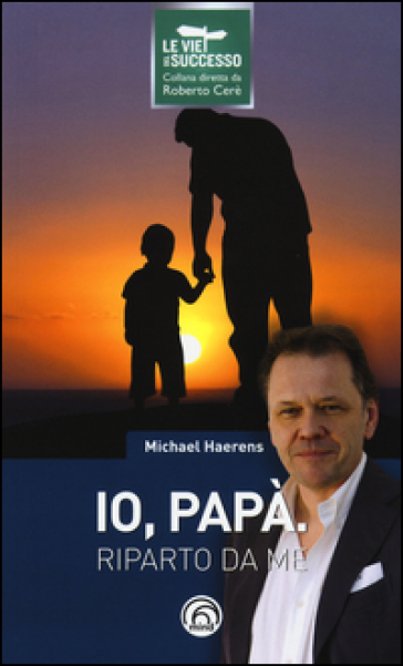 Io, papà. Riparto da me - Michael Haerens  