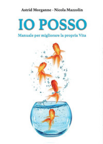 Io posso. Manuale d'istruzione per migliorare la propria vita - Nicola Mazzolin   Thecosgala.com