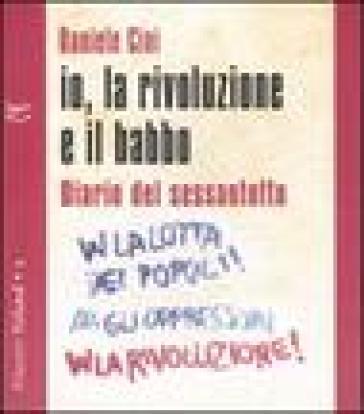 Io, la rivoluzione e il babbo. Diario del sessantotto. Con CD Audio - Daniele Cini |
