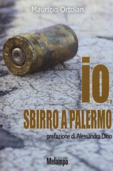 Io, sbirro a Palermo - Maurizio Ortolan | Rochesterscifianimecon.com