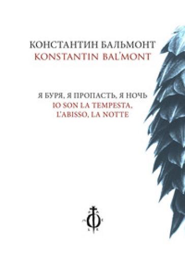 Io son la tempesta, l'abisso, la notte. Ediz. italiana e russa - Konstantin Bal'mont | Kritjur.org
