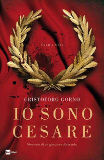 Io sono Cesare. Memorie di un giocatore d'azzardo - Cristoforo Gorno | Thecosgala.com