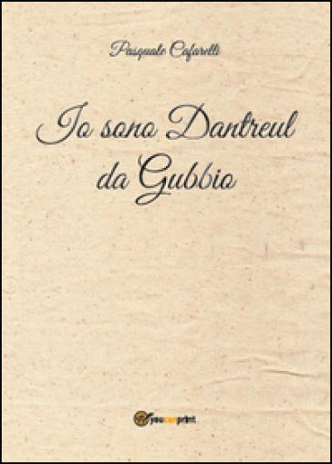 Io sono Dantreul da Gubbio - Pasquale Cafarelli |