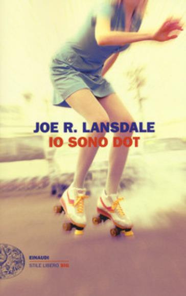 Io sono Dot - Joe R. Lansdale |