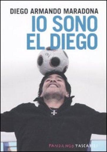 Io sono El Diego - Diego A. Maradona |