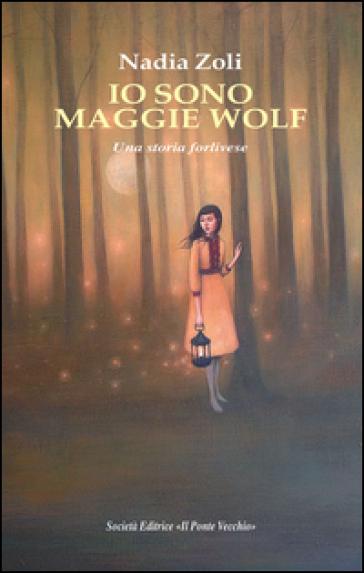 Io sono Maggie Wolf. Una storia forlivese - Nadia Zoli |