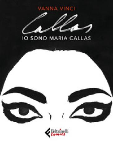 Io sono Maria Callas - Vanna Vinci |