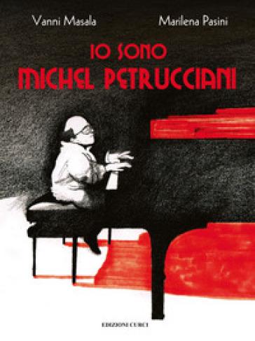 Io sono Michel Petrucciani. Ediz. a colori - Vanni Masala | Thecosgala.com