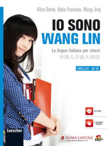 Io sono Wang Lin. La lingua italiana per i cinesi. Con CD-ROM - Alice Dente |