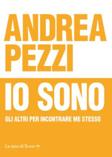 Io sono. Gli altri per incontrare me stesso - Andrea Pezzi |