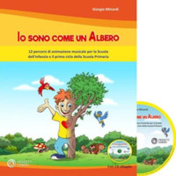 Io sono come un albero. 12 percorsi di animazione musicale per la scuola dell'infanzia e il primo ciclo della scuola primaria. Con CD-Audio - Giorgio Minardi |
