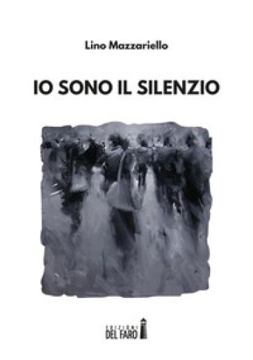 Io sono il silenzio - Lino Mazzariello |