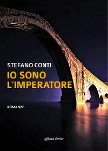 Io sono l'imperatore - Stefano Conti |