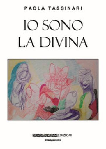 Io sono la divina - Paola Tassinari | Jonathanterrington.com