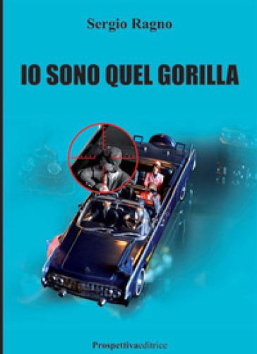 Io sono quel gorilla - Sergio Ragno |
